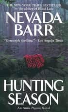 Hunting Season (Anna Pigeon Mysteries, Book 10) - A suspenseful mystery of secrets and intrigue ebook by Nevada Barr