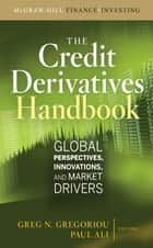 Credit Derivatives Handbook: Global Perspectives, Innovations, and Market Drivers ebook by Greg N. Gregoriou, Paul U. Ali