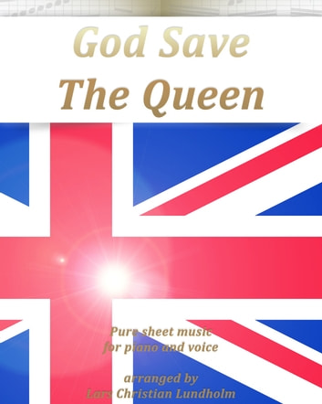 God Save The Queen Pure sheet music for piano and voice arranged by Lars Christian Lundholm ebook by Pure Sheet Music