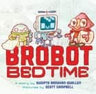 Brobot Bedtime ebook by Sudipta Bardhan-Quallen, Scott Campbell