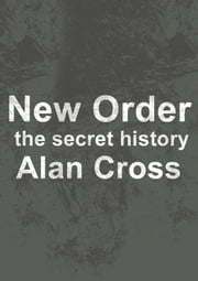 New Order - the secret history ebook by Alan Cross