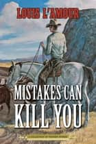 Mistakes Can Kill You ebook by Louis L'Amour