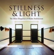 Stillness and Light - The Silent Eloquence of Shaker Architecture ebook by Henry Plummer