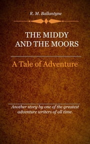 The Middy and the Moors ebook by Ballantyne, R. M.