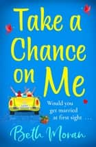 Take a Chance on Me - The perfect uplifting read for 2021 ebook by Beth Moran