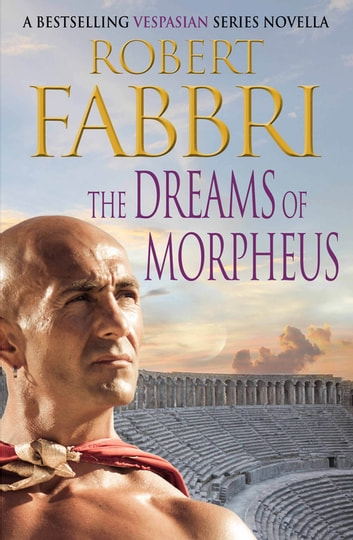 The Dreams of Morpheus - A Crossroads Brotherhood Novella from the bestselling author of the VESPASIAN series ebook by Robert Fabbri