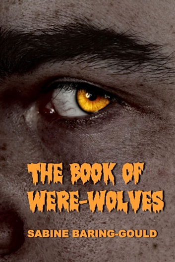 The Book of Were-Wolves being an account of a terrible superstition (Illustrated) ebook by Sabine Baring-Gould