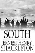 South: The Story Of Shackleton's Last Expedition, 1914-1917 ebook by Ernest Henry Shackleton