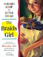 Chicken Soup for Little Souls: The Braids Girl ebook by Jack Canfield, Mark Victor Hansen