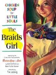 Chicken Soup for Little Souls: The Braids Girl ebook by Jack Canfield,Mark Victor Hansen