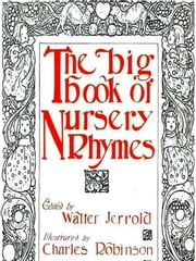 The Big Book of Nursery Rhymes ebook by Walter Jerrold, Editor,Charles Robinson, Illustrator