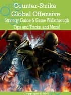 Counter-Strike Global Offensive Strategy Guide & Game Walkthrough, Tips and Tricks, and More! ebook by AMY