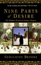 Nine Parts of Desire - The Hidden World of Islamic Women ebook by Geraldine Brooks