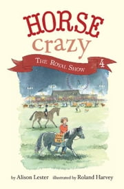 The Royal Show - Horse Crazy Book 4 ebook by Roland Harvey,Alison Lester,Roland Harvey