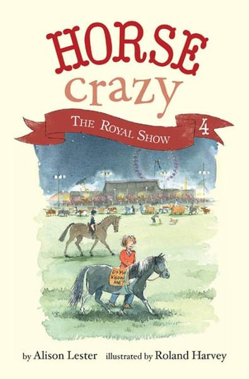 The Royal Show - Horse Crazy Book 4 ebook by Roland Harvey,Alison Lester