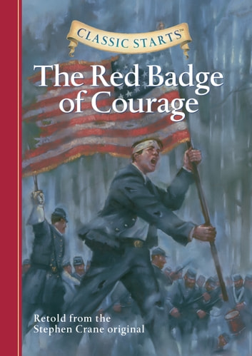 Classic Starts®: The Red Badge of Courage ebook by Stephen Crane,Oliver Ho,Arthur Pober, Ed.D