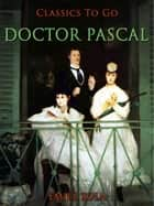 Doctor Pascal ebook by Émile Zola