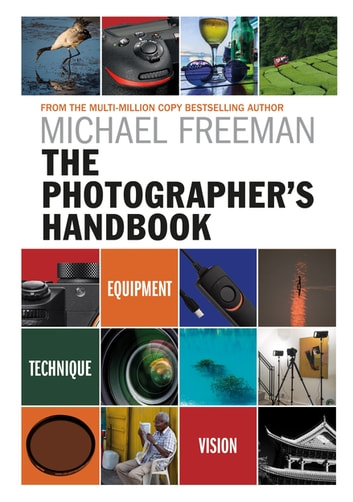 The Photographer's Handbook - Equipment | Technique | Style ebook by Michael Freeman