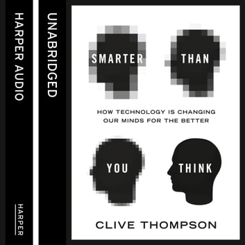 Smarter Than You Think: How Technology is Changing Our Minds for the Better audiobook by Clive Thompson