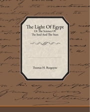 The Light Of Egypt Or The Science Of The Soul And The Stars (ebook) ebook by Burgoyne, Thomas H.