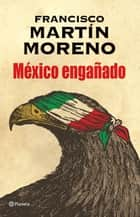 México engañado ebook by Francisco Martín Moreno
