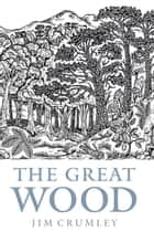 Great Wood ebook by Jim Crumley