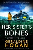 Her Sister's Bones - An absolutely gripping crime thriller ebook by