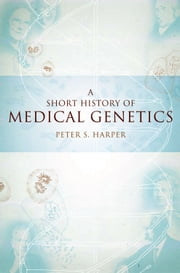A Short History of Medical Genetics ebook by Peter S. Harper