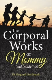 The Corporal Works of Mommy (and Daddy Too) ebook by Dr. Greg,Lisa Popcak