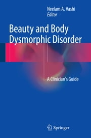 Beauty and Body Dysmorphic Disorder - A Clinician's Guide ebook by Neelam A. Vashi