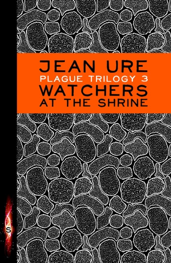 Plague Trilogy: Watchers at the Shrine eBook by Jean Ure