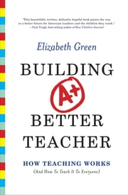 Building a Better Teacher: How Teaching Works (and How to Teach It to Everyone) ebook by Elizabeth Green