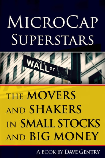 MicroCap Superstars - The Movers and Shakers in Small Stocks, and Big Money ebook by Dave Gentry