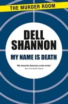 My Name is Death ebook by Dell Shannon