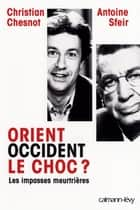 Orient Occident le choc ? - Les Impasses meurtrières ebook by Christian Chesnot, Antoine Sfeir