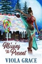 Missing the Present ebook by Viola Grace