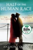 Half of the Human Race eBook by Anthony Quinn