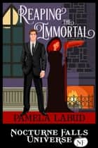 Reaping The Immortal - A Nocturne Falls Universe story eBook par Pamela Labud