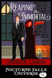 Reaping The Immortal - A Nocturne Falls Universe story ebook by Pamela Labud