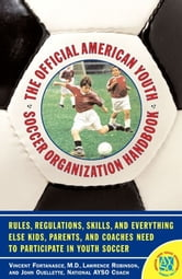 The Official American Youth Soccer Organization Handbo ebook by Vincent Fortanasce,John Ouelette