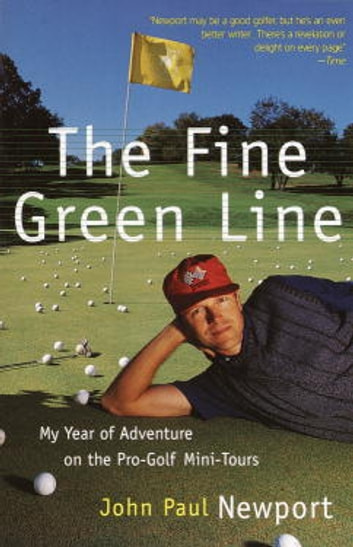 The Fine Green Line - My Year of Golf Adventure on the Pro-Golf Mini-Tours ebook by John Newport
