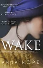 Wake - A heartrending story of three women and the journey of the Unknown Warrior ebook by Anna Hope
