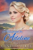 A Husband for Adeline eBook by Cynthia Woolf