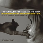 The Young, the Restless, and the Dead - Interviews with Canadian Filmmakers ebook by George Melnyk