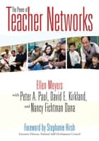 The Power of Teacher Networks ebook by Ellen Meyers,Peter A. Paul,Nancy Fichtman Dana,David E. Kirkland
