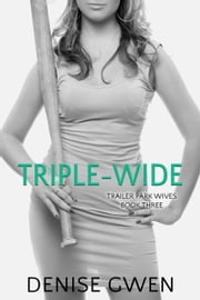 Trailer Park Wives Part Three - The Triplewide Edition ebook by Denise Gwen