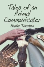 Tales of an Animal Communicator ~ Master Teachers ebook by Nancy A. Kaiser