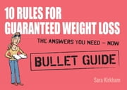 10 Rules for Guaranteed Weight Loss: Bullet Guides ebook by Sara Kirkham