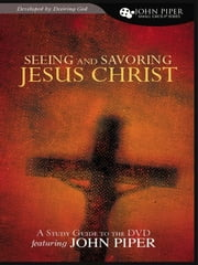 Seeing and Savoring Jesus Christ (Study Guide) ebook by John Piper