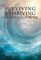 Surviving & Thriving Following Stroke ebook by Vance, Barbara,